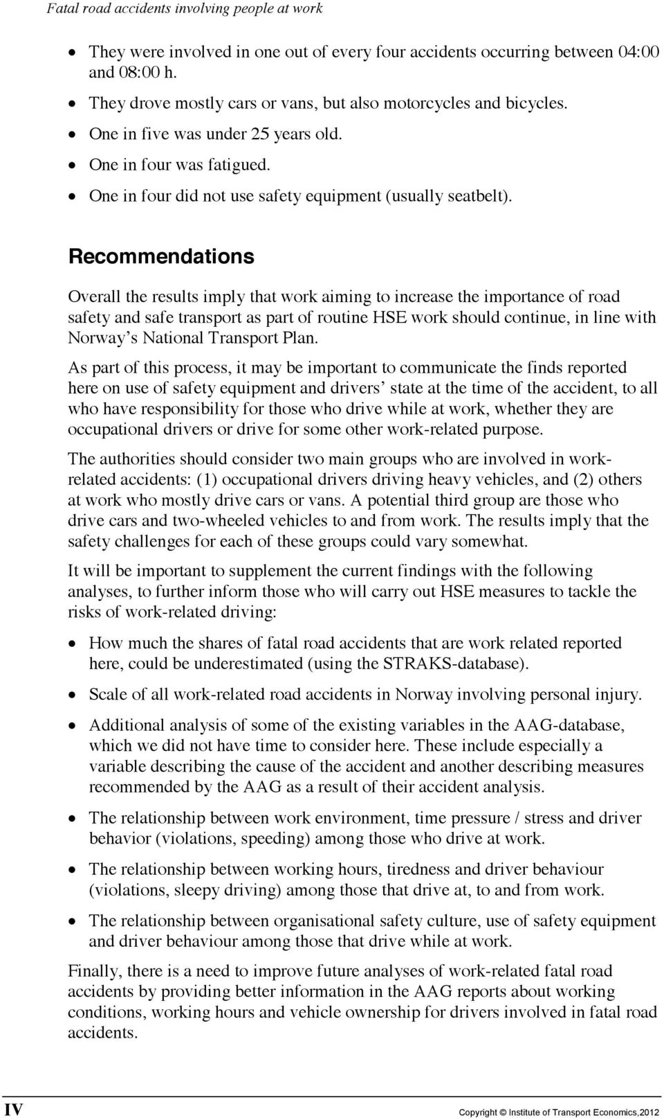 Recommendations Overall the results imply that work aiming to increase the importance of road safety and safe transport as part of routine HSE work should continue, in line with Norway s National
