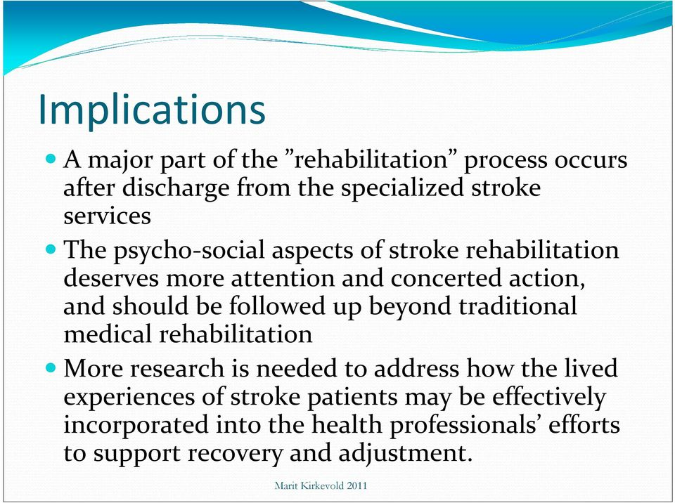 followed up beyond traditional medical rehabilitation More research is needed to address how the lived experiences