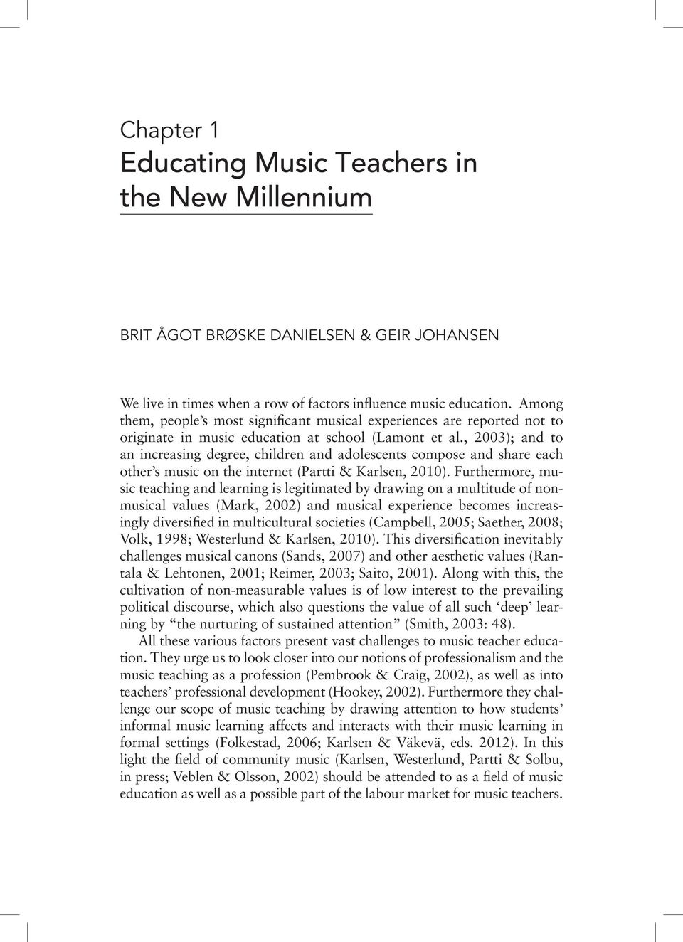 , 2003); and to an increasing degree, children and adolescents compose and share each other s music on the internet (Partti & Karlsen, 2010).