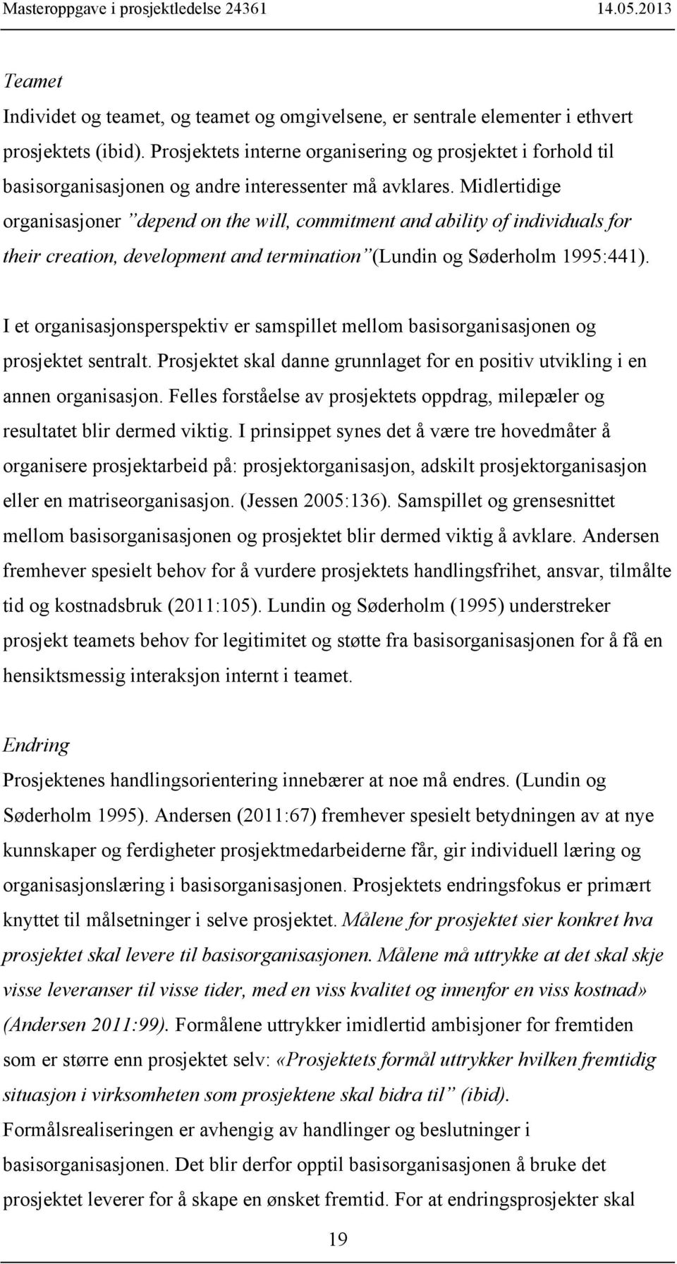 Midlertidige organisasjoner depend on the will, commitment and ability of individuals for their creation, development and termination (Lundin og Søderholm 1995:441).