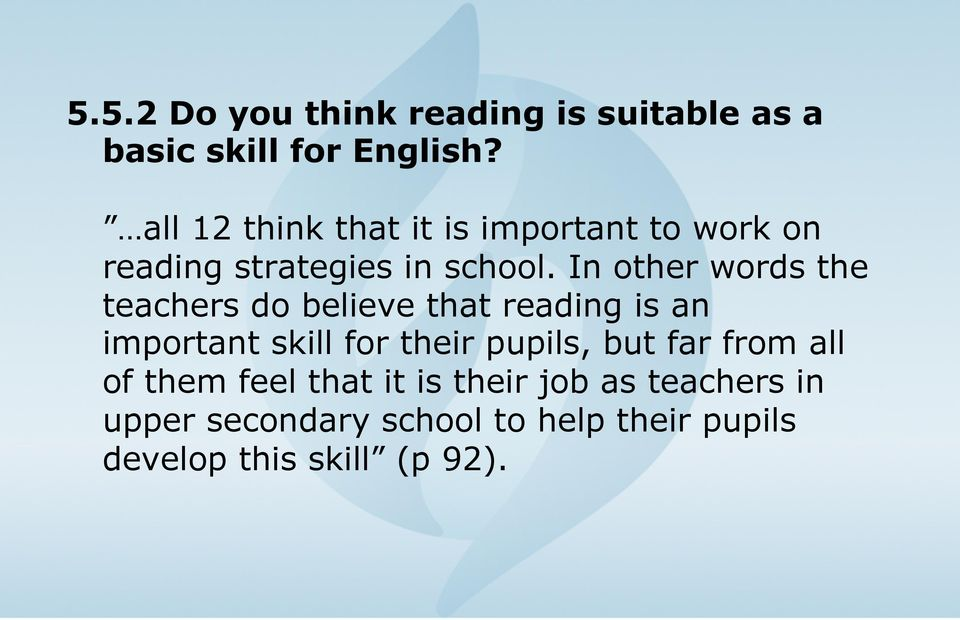 In other words the teachers do believe that reading is an important skill for their pupils,