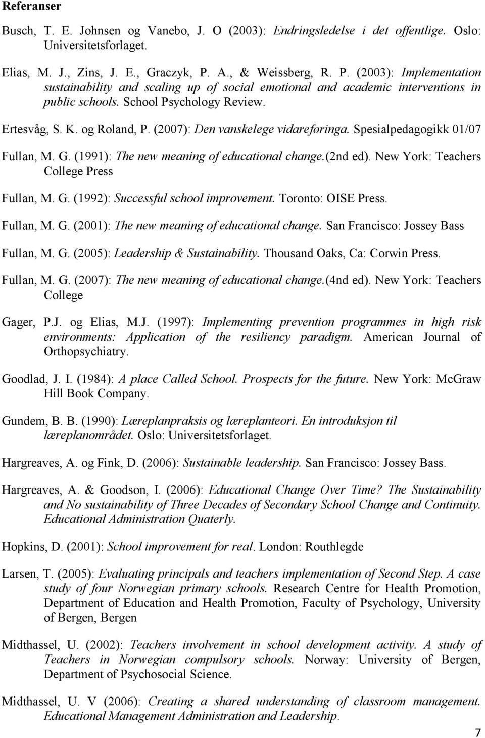 (2007): Den vanskelege vidareføringa. Spesialpedagogikk 01/07 Fullan, M. G. (1991): The new meaning of educational change.(2nd ed). New York: Teachers College Press Fullan, M. G. (1992): Successful school improvement.