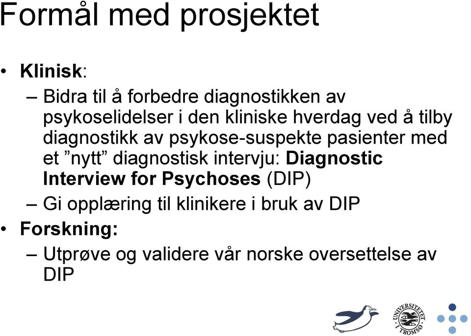 nytt diagnostisk intervju: Diagnostic Interview for Psychoses (DIP) Gi opplæring til