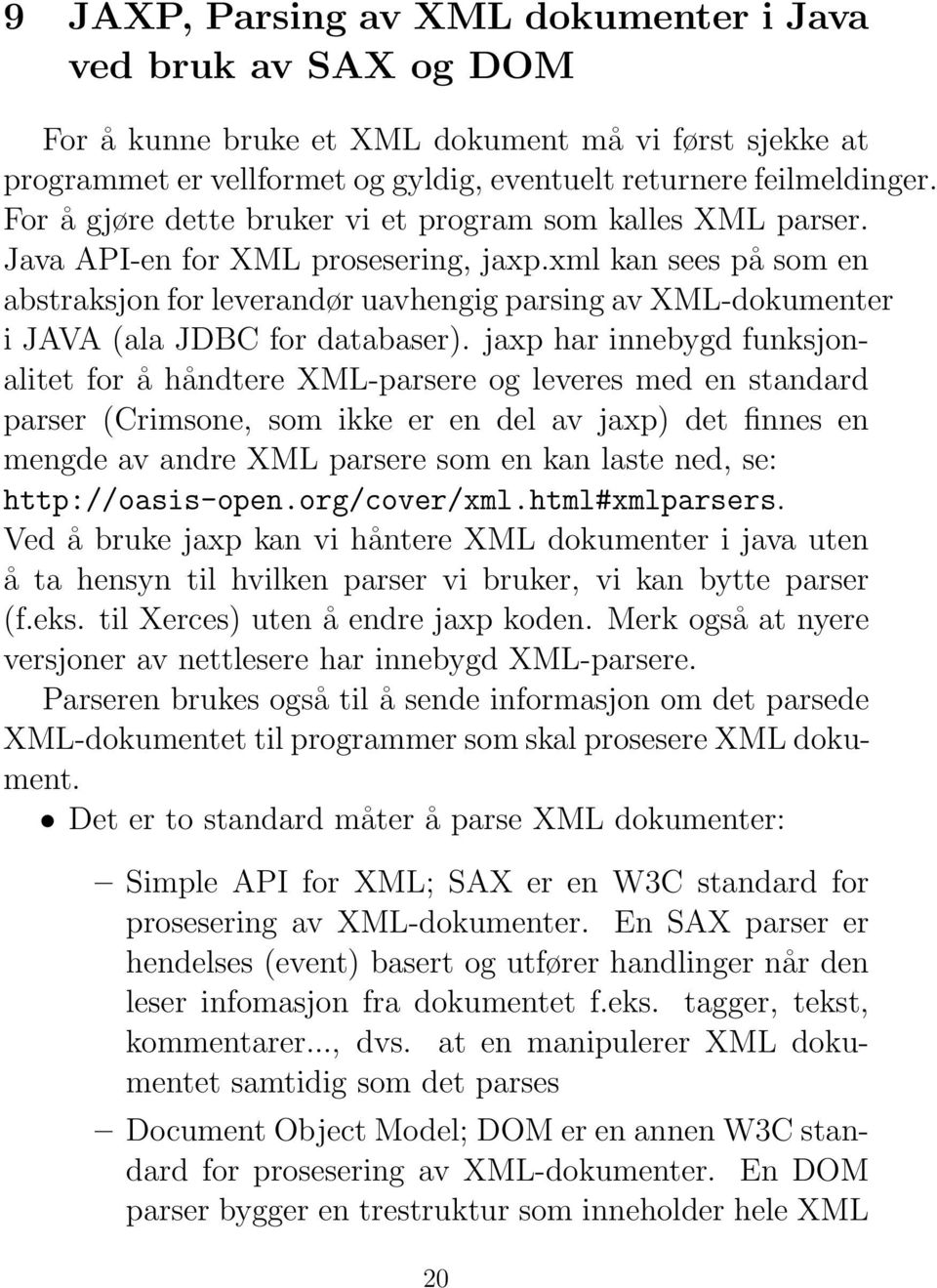 xml kan sees på som en abstraksjon for leverandør uavhengig parsing av XML-dokumenter i JAVA (ala JDBC for databaser).