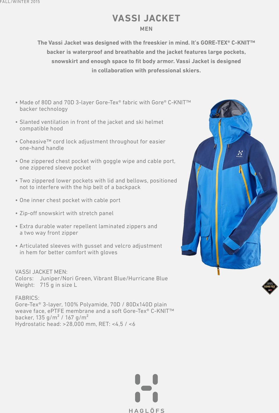 Vassi Jacket is designed in collaboration with professional skiers.