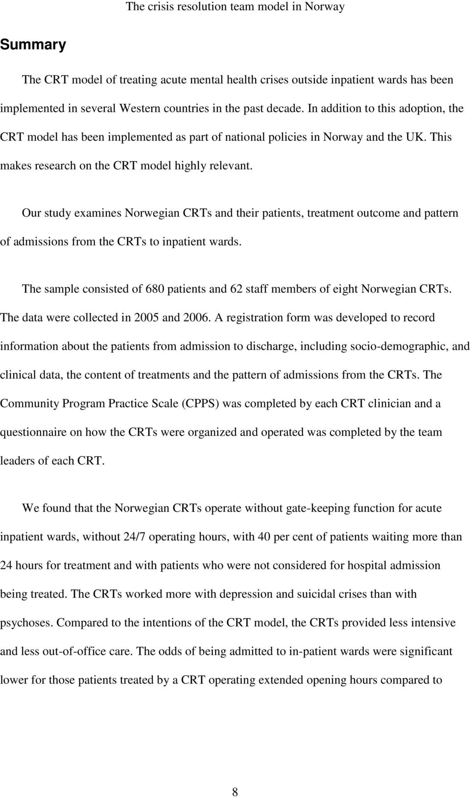 Our study examines Norwegian CRTs and their patients, treatment outcome and pattern of admissions from the CRTs to inpatient wards.