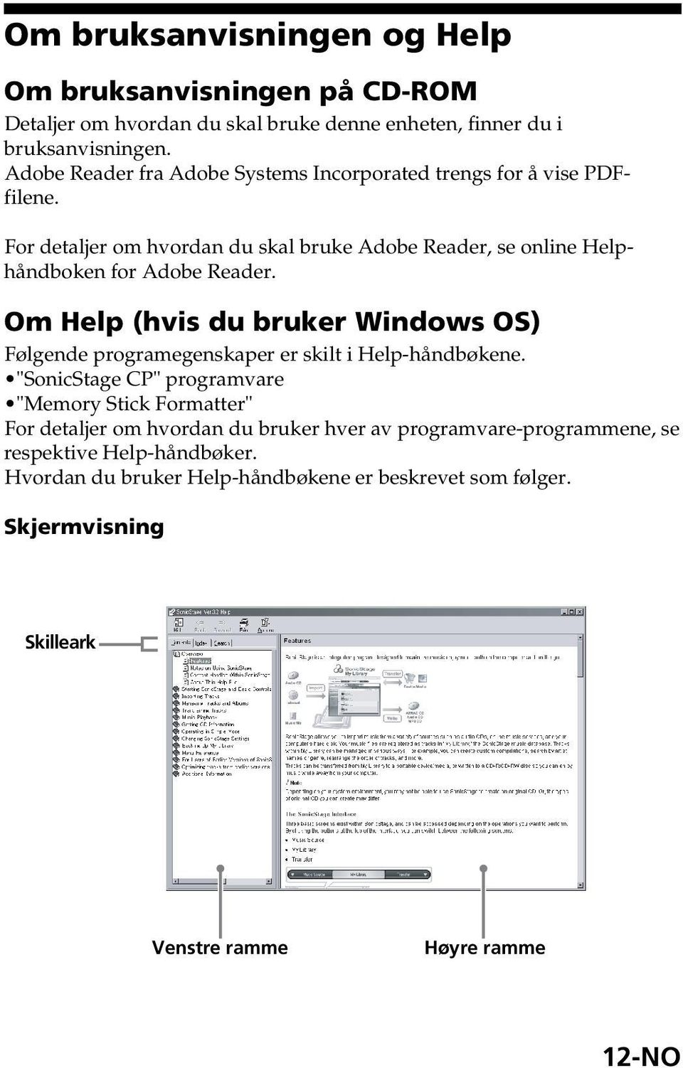 For detaljer om hvordan du skal bruke Adobe Reader, se online Helphåndboken for Adobe Reader.