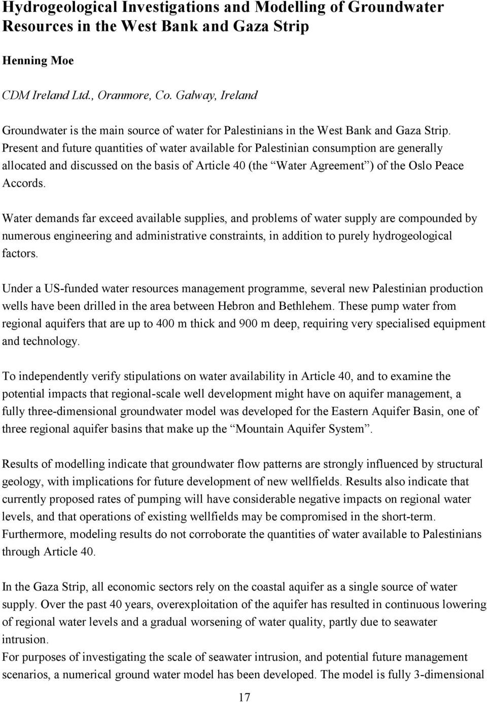 Present and future quantities of water available for Palestinian consumption are generally allocated and discussed on the basis of Article 40 (the Water Agreement ) of the Oslo Peace Accords.
