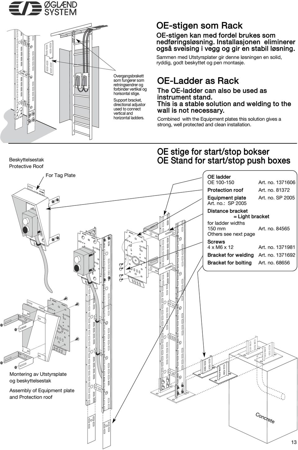 Support bracket, directional adjustor used to connect vertical and horizontal ladders. OE-Ladder as Rack The OE-ladder can also be used as instrument stand.