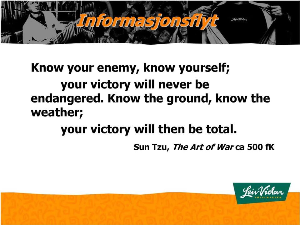 Know the ground, know the weather; your victory