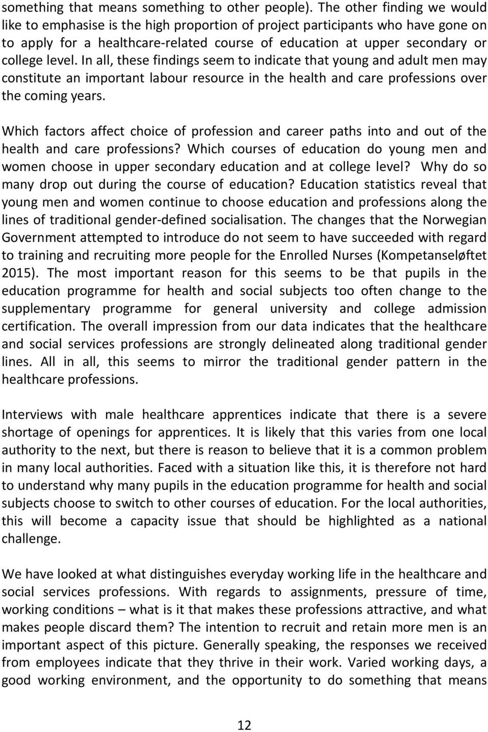 In all, these findings seem to indicate that young and adult men may constitute an important labour resource in the health and care professions over the coming years.