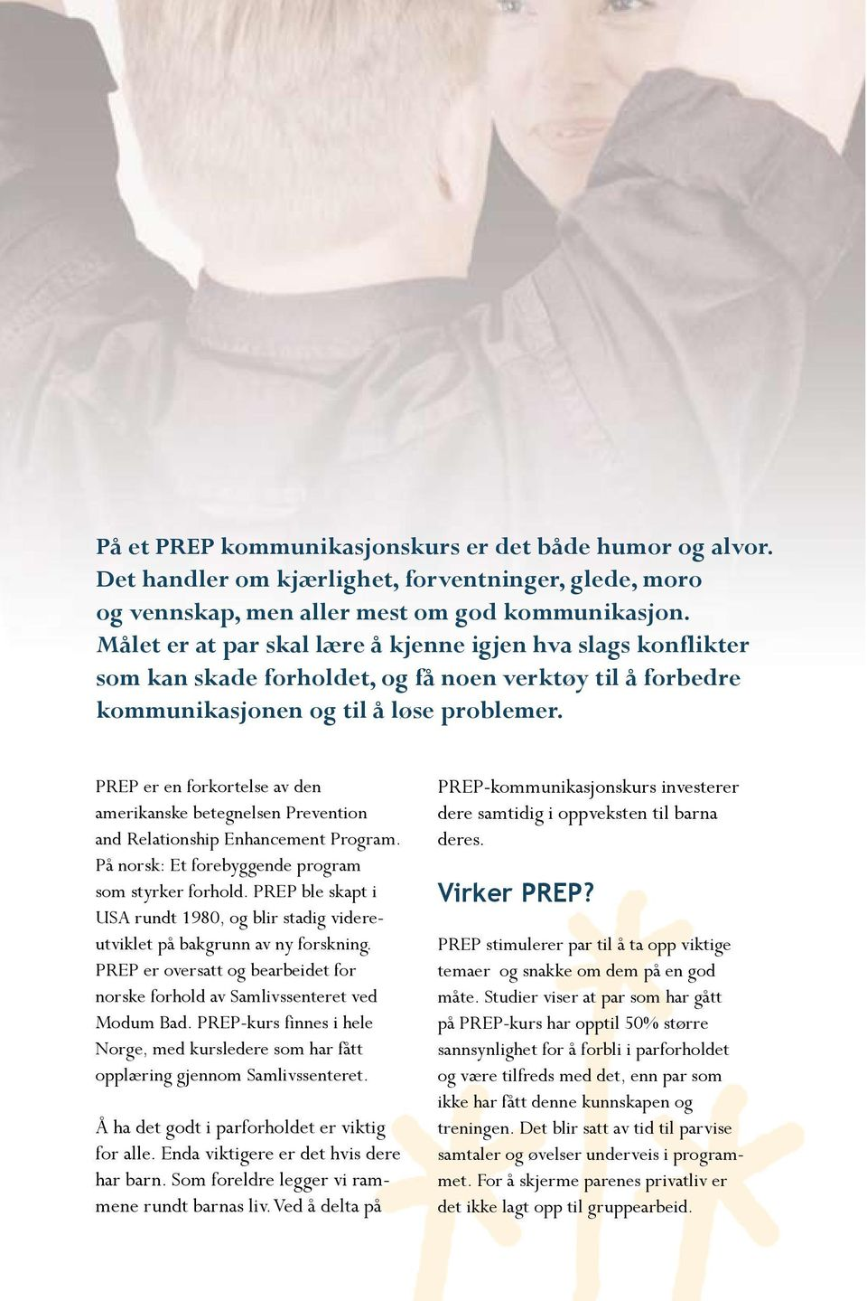 PREP er en forkortelse av den amerikanske betegnelsen Prevention and Relationship Enhancement Program. På norsk: Et forebyggende program som styrker forhold.