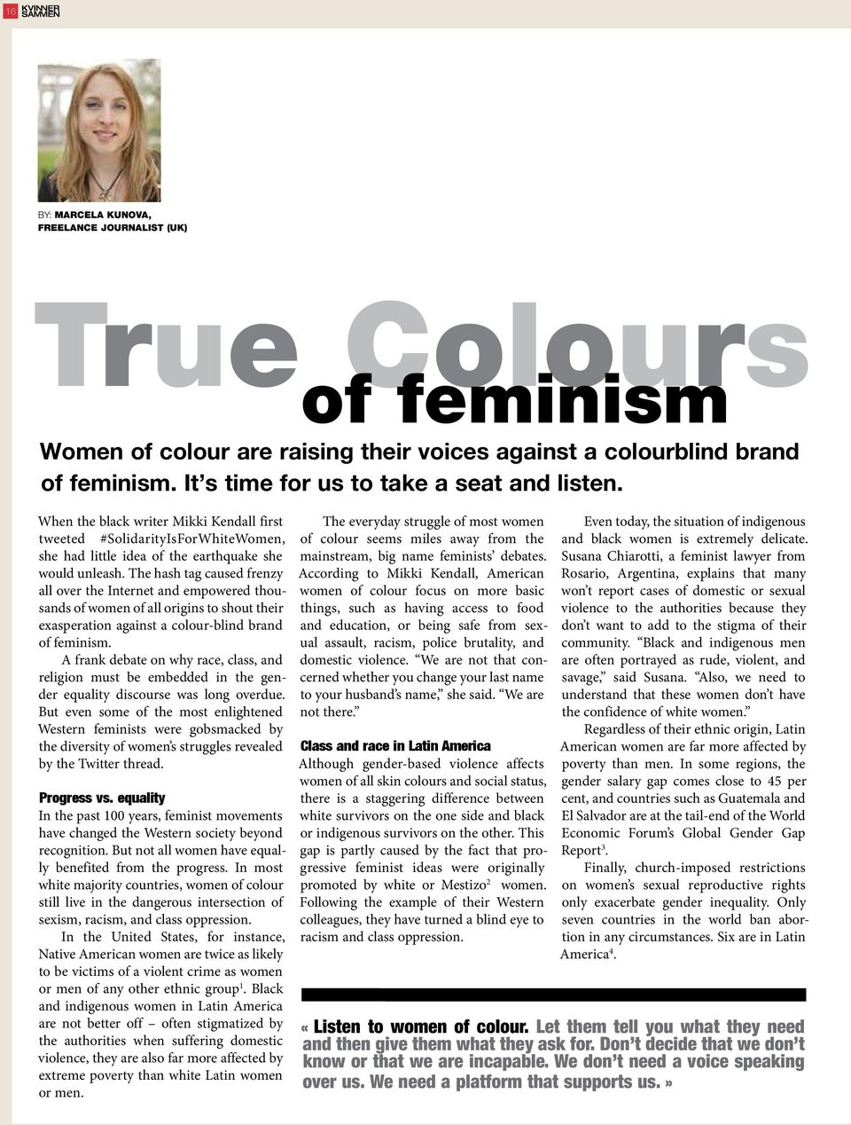 The hash tag caused frenzy all over the Internet and empowered thousands of women of all origins to shout their exasperation against a colour-blind brand of feminism.