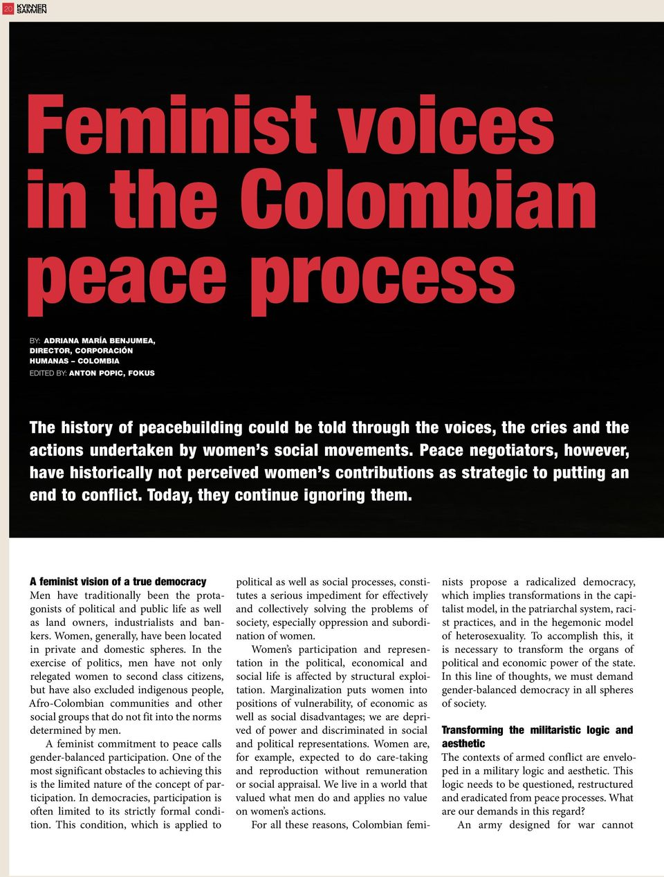 Peace negotiators, however, have historically not perceived women s contributions as strategic to putting an end to conflict. Today, they continue ignoring them.