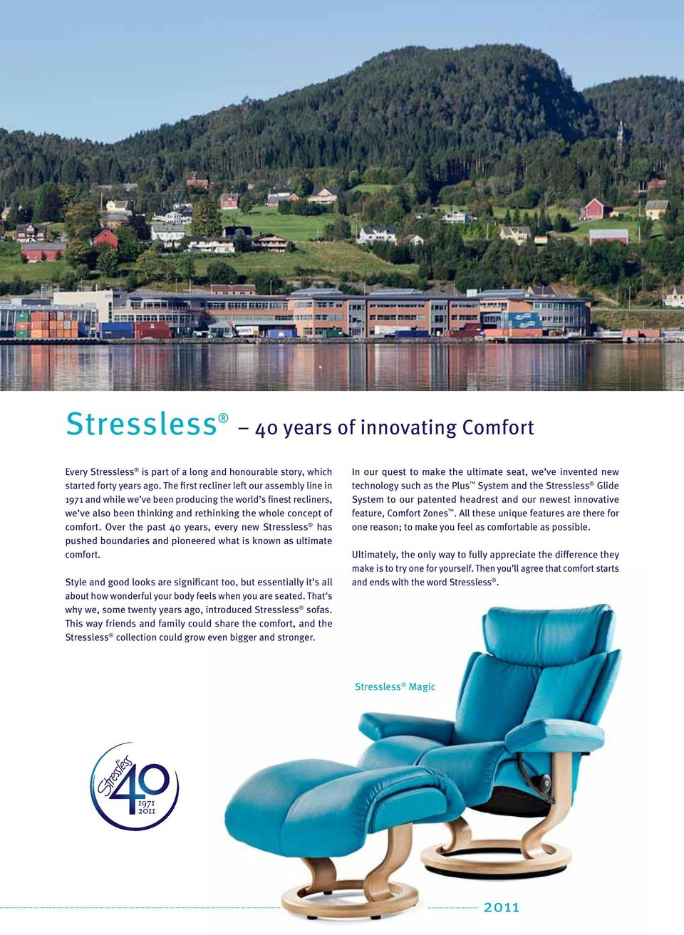 Over the past 40 years, every new Stressless has pushed boundaries and pioneered what is known as ultimate comfort.
