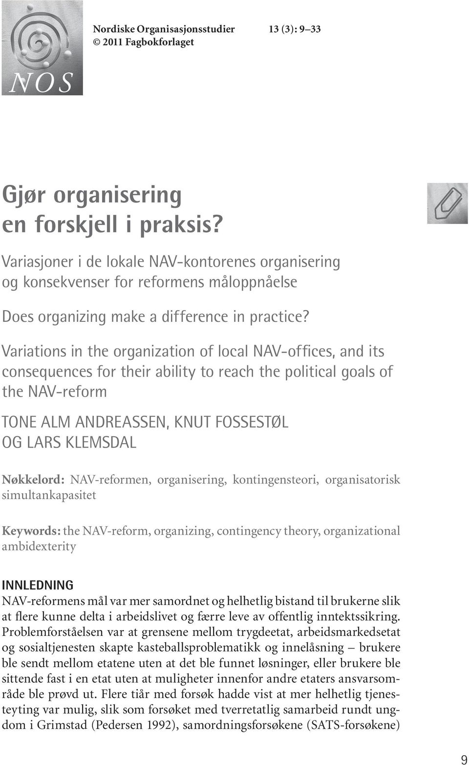 Variations in the organization of local NAV-offices, and its consequences for their ability to reach the political goals of the NAV-reform TONE ALM ANDREASSEN, KNUT FOSSESTØL OG LARS KLEMS DAL