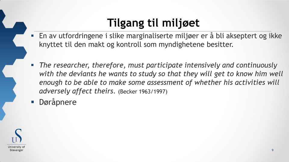 The researcher, therefore, must participate intensively and continuously with the deviants he wants to study