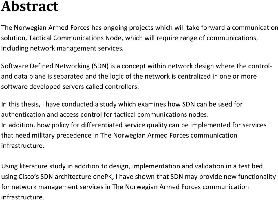 Software Defined Networking (SDN) is a concept within network design where the controland data plane is separated and the logic of the network is centralized in one or more software developed servers