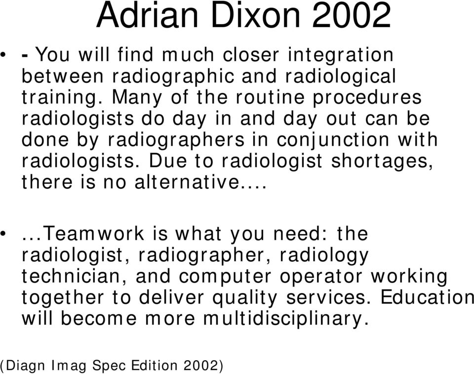 Due to radiologist shortages, there is no alternative.