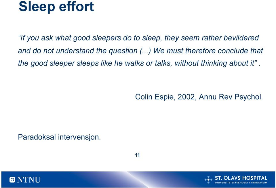 ..) We must therefore conclude that the good sleeper sleeps like he walks