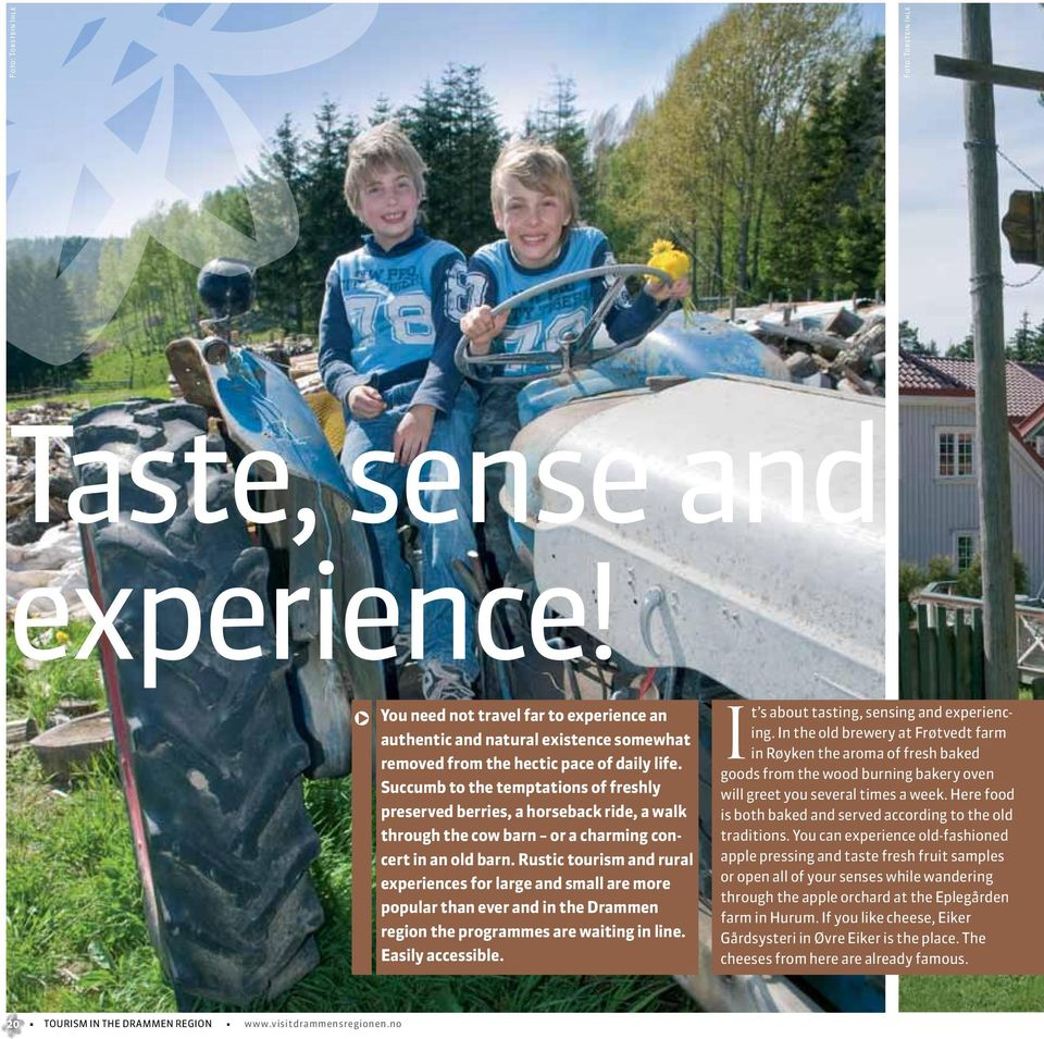 Rustic tourism and rural experiences for large and small are more popular than ever and in the Drammen region the programmes are waiting in line. Easily accessible.