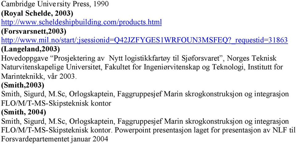 Teknologi, Institutt for Marinteknikk, vår 2003. (Smith,2003) Smith, Sigurd, M.