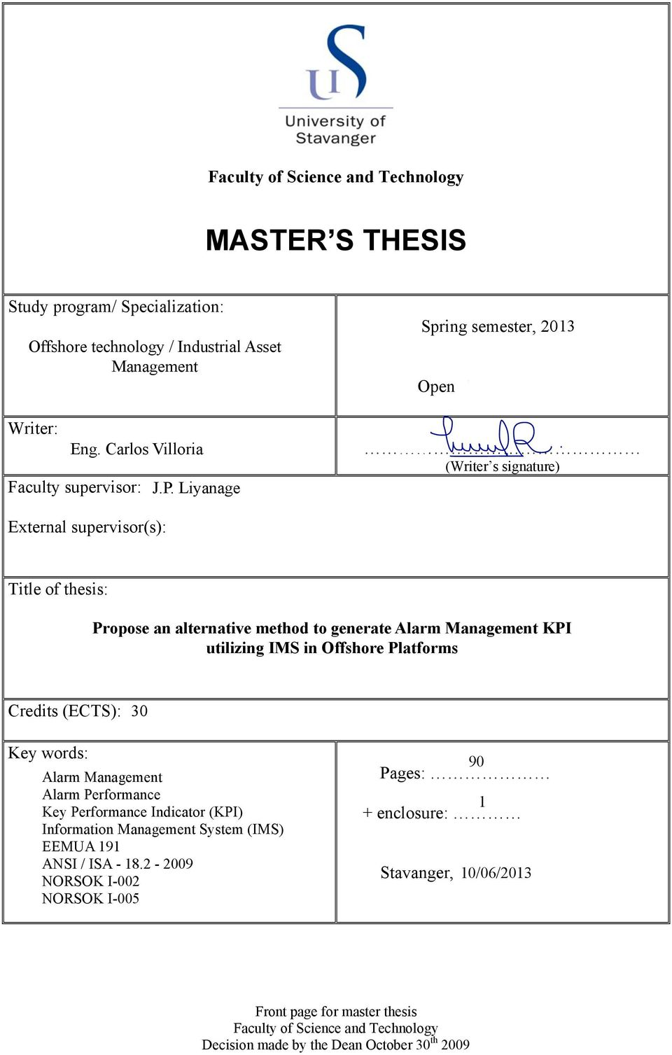 .. 13 Open / Restricted access (Writer s signature) External supervisor(s): Title of thesis: Propose an alternative method to generate Alarm Management KPI utilizing IMS in Offshore