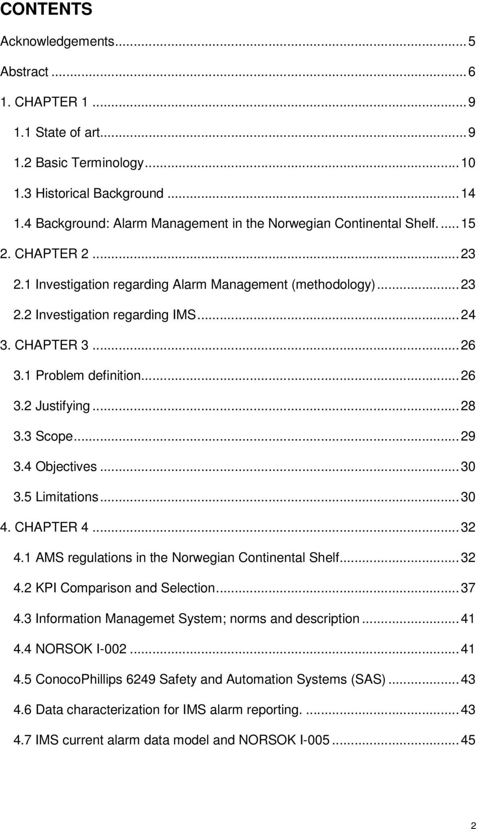 CHAPTER 3... 26 3.1 Problem definition... 26 3.2 Justifying... 28 3.3 Scope... 29 3.4 Objectives... 30 3.5 Limitations... 30 4. CHAPTER 4... 32 4.1 AMS regulations in the Norwegian Continental Shelf.