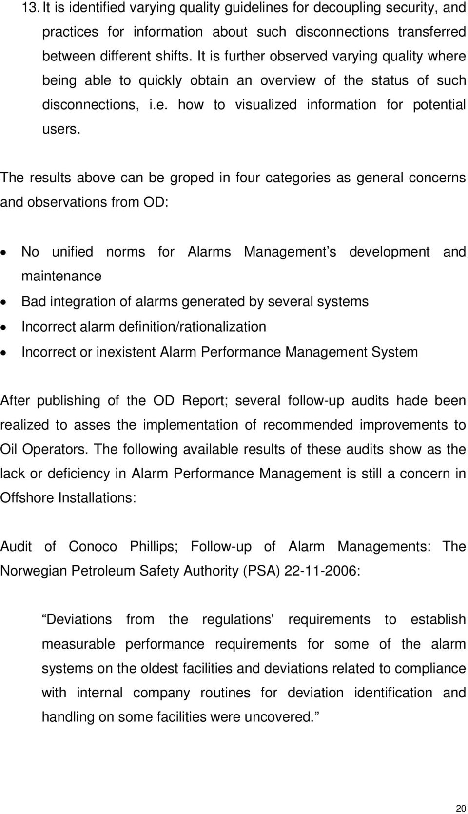 The results above can be groped in four categories as general concerns and observations from OD: No unified norms for Alarms Management s development and maintenance Bad integration of alarms