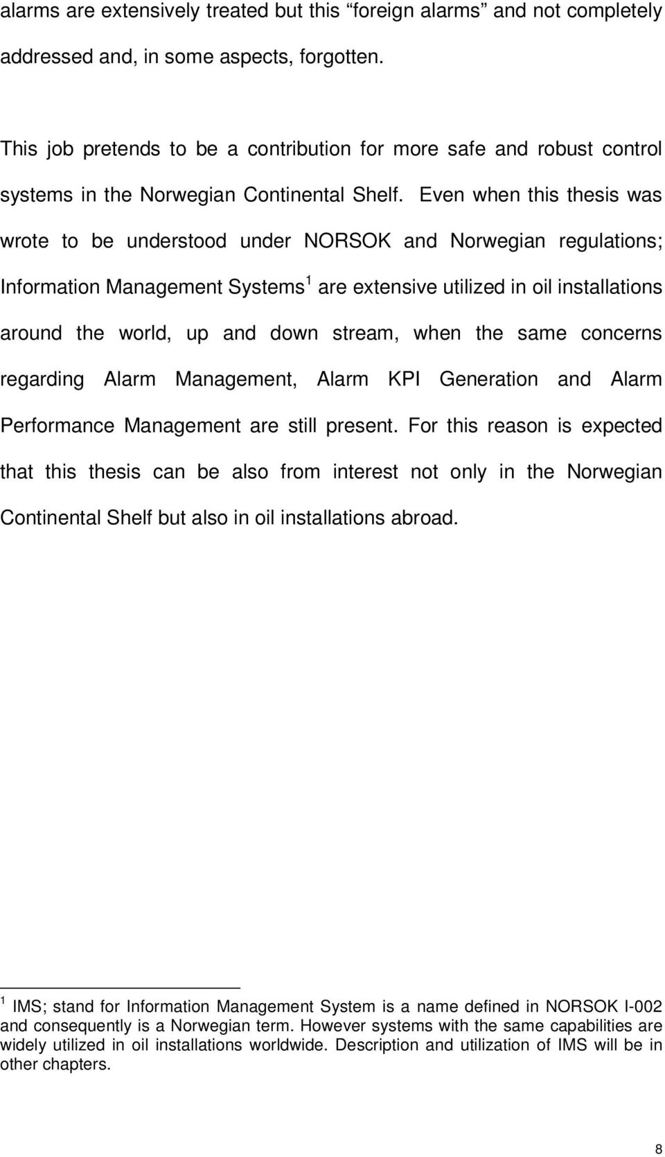 Even when this thesis was wrote to be understood under NORSOK and Norwegian regulations; Information Management Systems 1 are extensive utilized in oil installations around the world, up and down