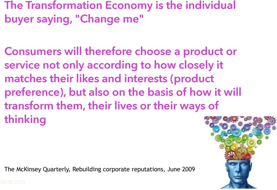 interests (product preference), but also on the basis of how it will transform them, their lives