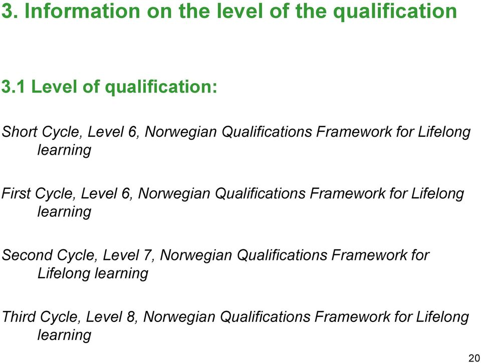 learning First Cycle, Level 6, Norwegian Qualifications Framework for Lifelong learning Second