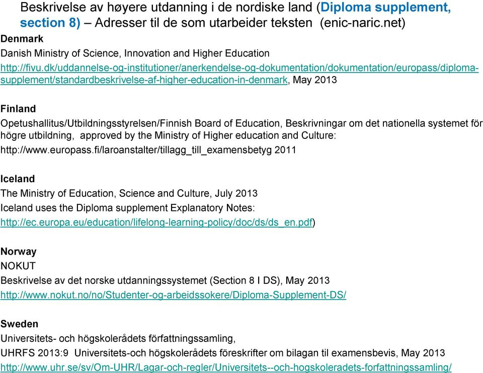 dk/uddannelse-og-institutioner/anerkendelse-og-dokumentation/dokumentation/europass/diplomasupplement/standardbeskrivelse-af-higher-education-in-denmark, May 2013 Finland