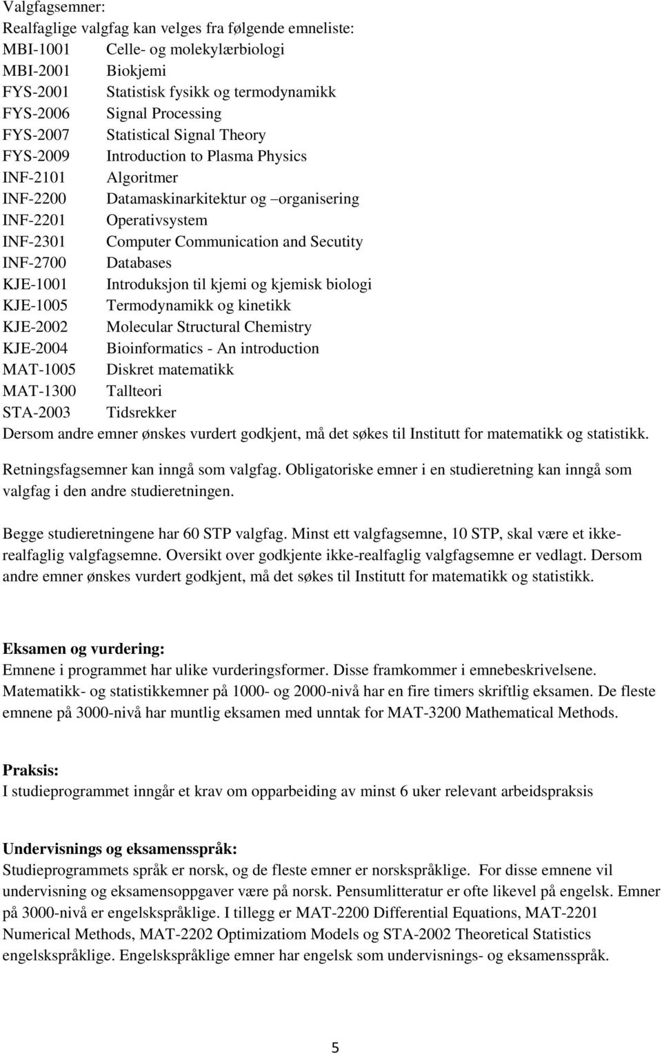 and Secutity INF-2700 Databases KJE-1001 Introduksjon til kjemi og kjemisk biologi KJE-1005 Termodynamikk og kinetikk KJE-2002 Molecular Structural Chemistry KJE-2004 Bioinformatics - An introduction