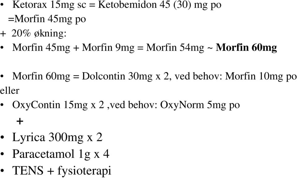 Dolcontin 30mg x 2, ved behov: Morfin 10mg po eller OxyContin 15mg x