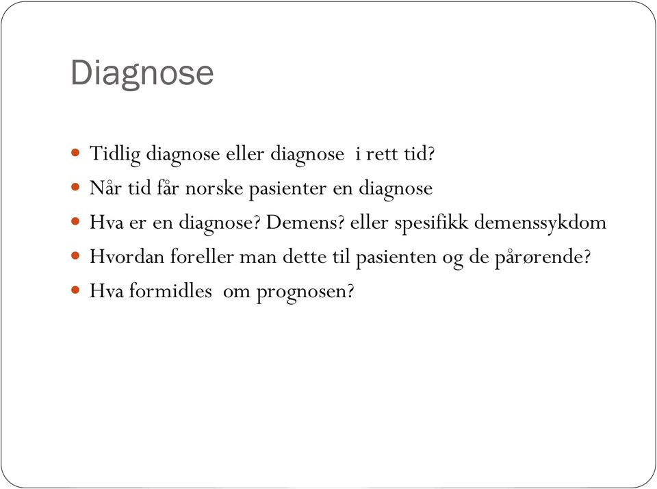diagnose? Demens?