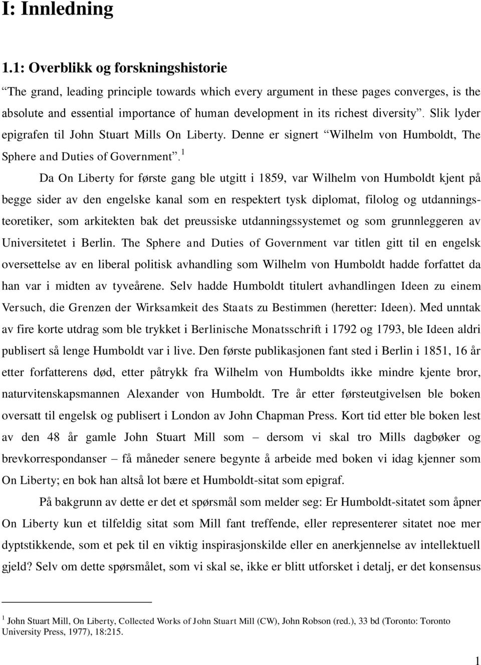 diversity. Slik lyder epigrafen til John Stuart Mills On Liberty. Denne er signert Wilhelm von Humboldt, The Sphere and Duties of Government.
