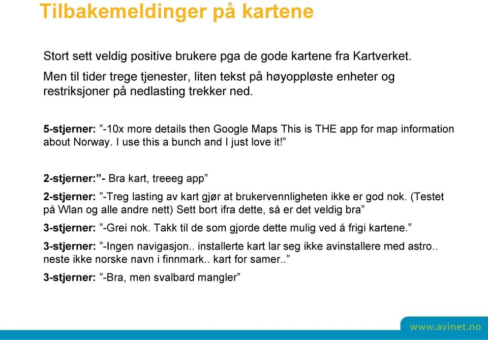 5-stjerner: -10x more details then Google Maps This is THE app for map information about Norway. I use this a bunch and I just love it!