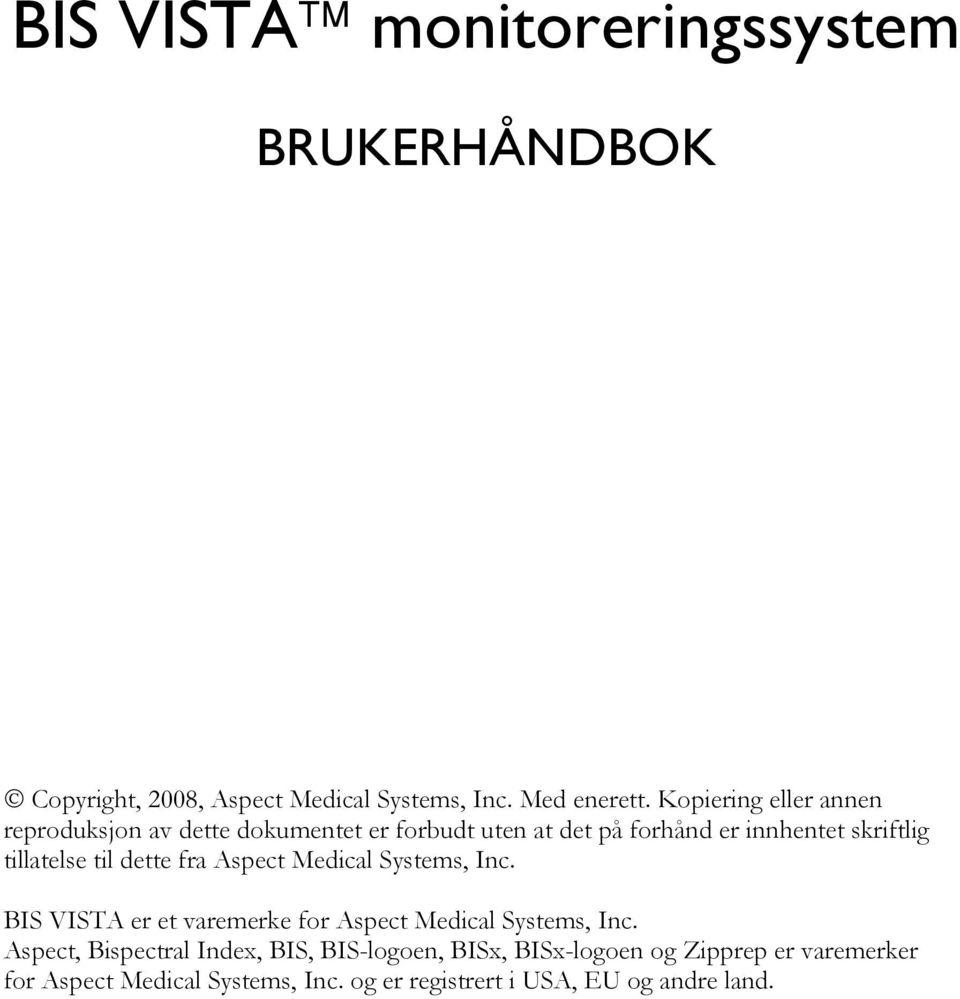 tillatelse til dette fra Aspect Medical Systems, Inc. BIS VISTA er et varemerke for Aspect Medical Systems, Inc.