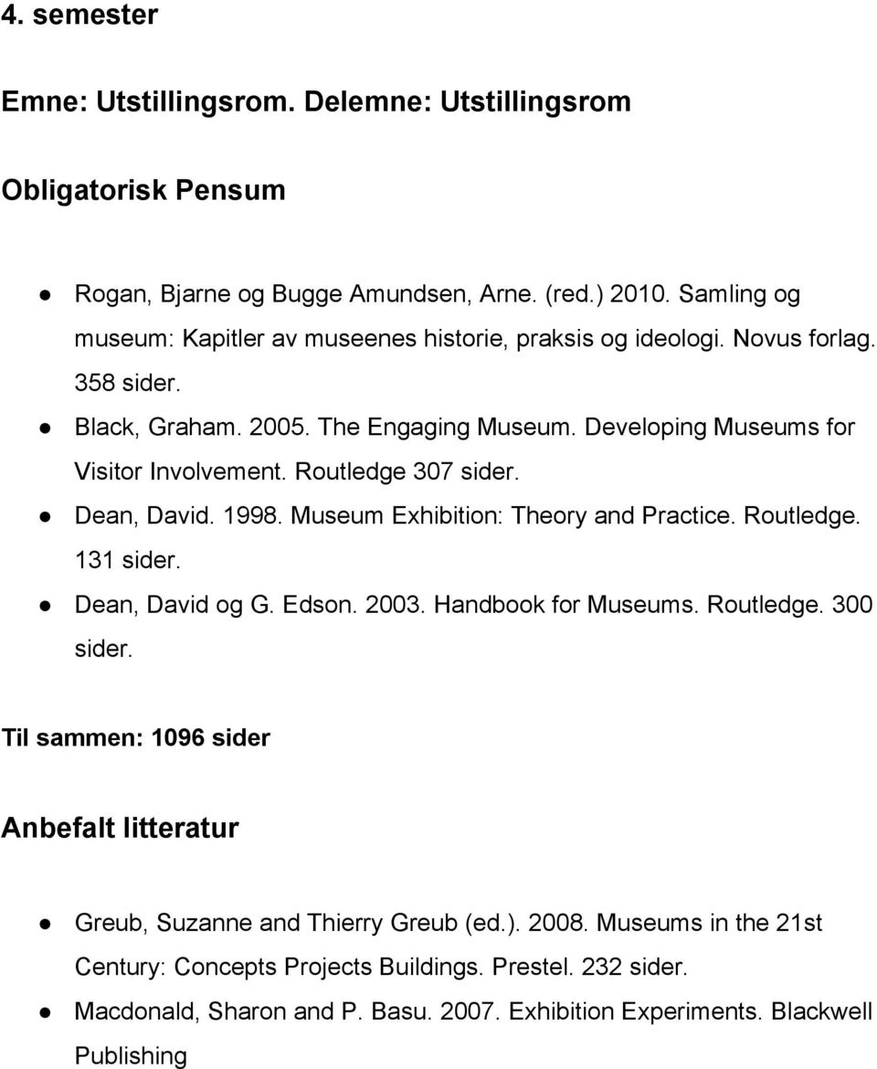 Developing Museums for Visitor Involvement. Routledge 307 sider. Dean, David. 1998. Museum Exhibition: Theory and Practice. Routledge. 131 sider. Dean, David og G. Edson.
