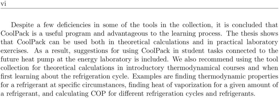 As a result, suggestions for using CoolPack in student tasks connected to the future heat pump at the energy laboratory is included.