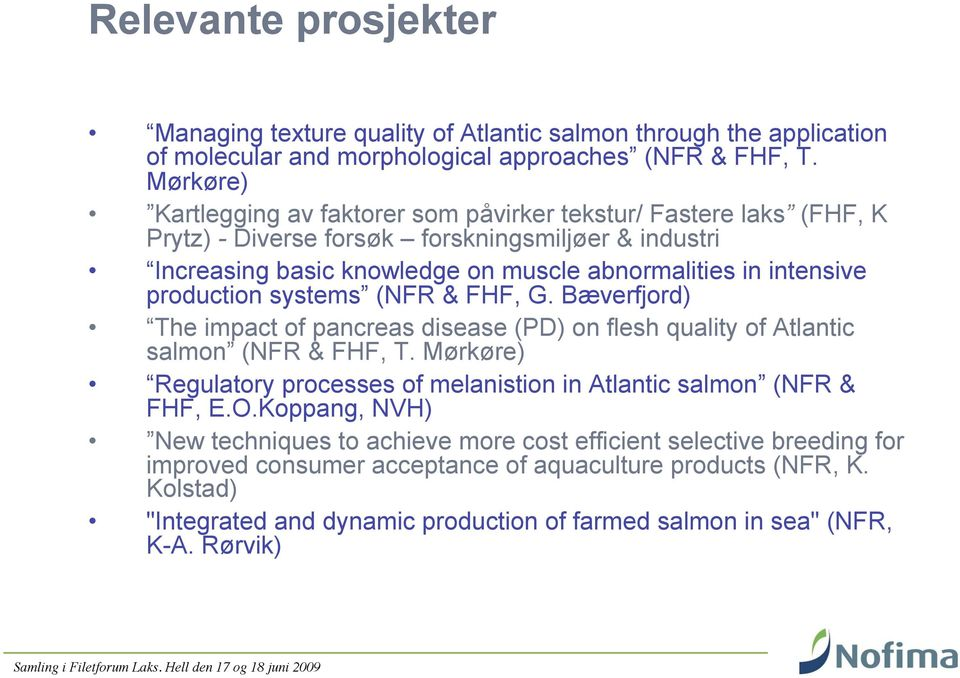 production systems (NFR & FHF, G. Bæverfjord) The impact of pancreas disease (PD) on flesh quality of Atlantic salmon (NFR & FHF, T.