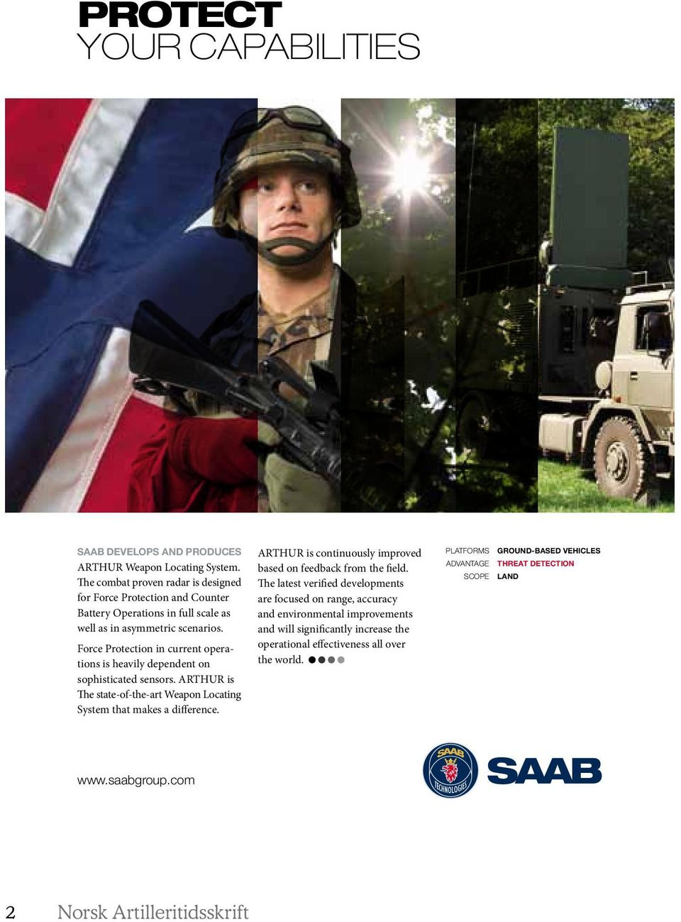 Force Protection in current operations is heavily dependent on sophisticated sensors. ARTHUR is The state-of-the-art Weapon Locating System that makes a difference.