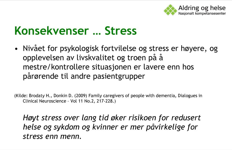 , Donkin D. (2009) Family caregivers of people with dementia, Dialogues in Clinical Neuroscience Vol 11 No.