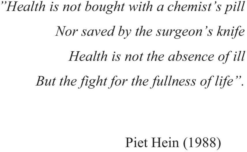 Health is not the absence of ill But the