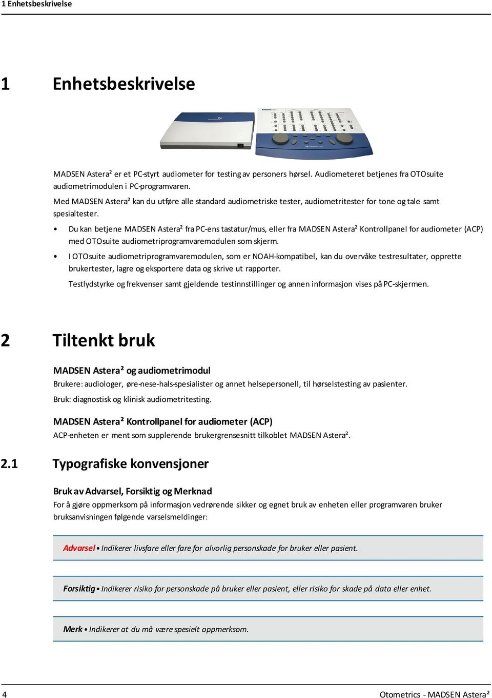 Du kan betjene MADSEN Astera² fra PC-ens tastatur/mus, eller fra MADSEN Astera² Kontrollpanel for audiometer (ACP) med OTOsuite audiometriprogramvaremodulen som skjerm.