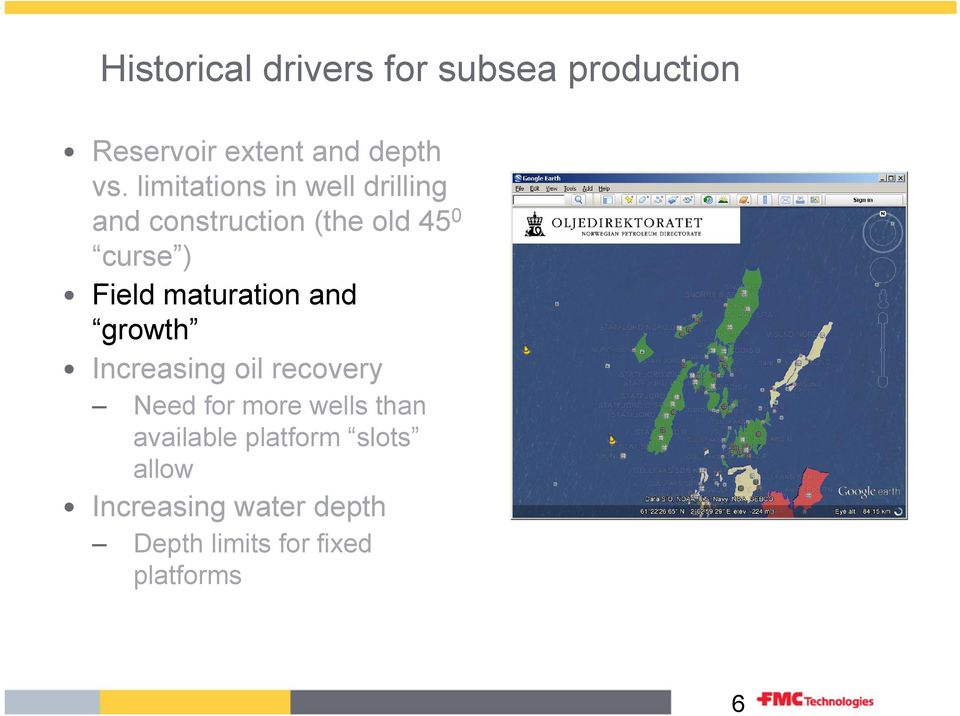 Field maturation and growth Increasing oil recovery Need for more wells than