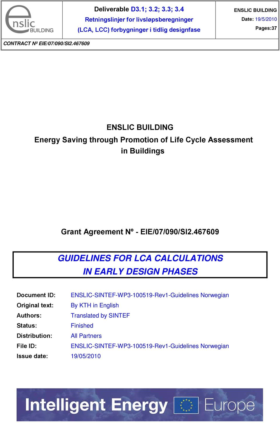 467609 ENSLIC BUILDING Energy Saving through Promotion of Life Cycle Assessment in Buildings Grant Agreement Nº - EIE/07/090/SI2.