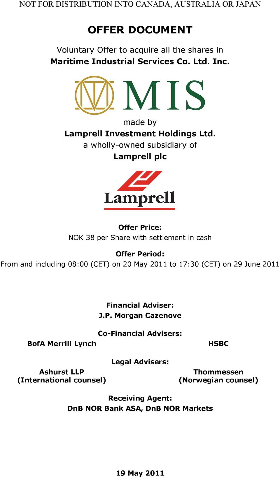 a wholly-owned subsidiary of Lamprell plc Offer Price: NOK 38 per Share with settlement in cash Offer Period: From and including 08:00 (CET) on 20 May