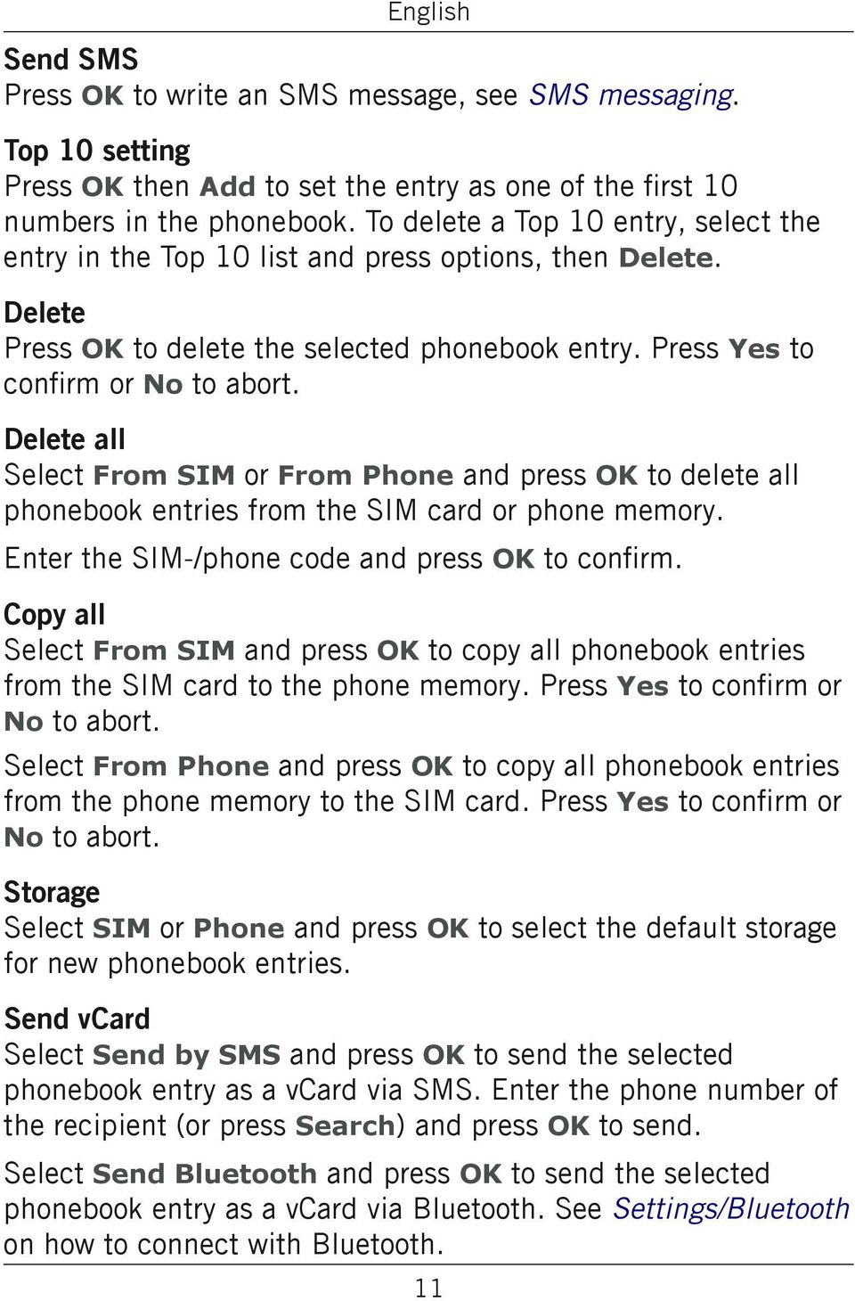 Delete all Select From SIM or From Phone and press OK to delete all phonebook entries from the SIM card or phone memory. Enter the SIM-/phone code and press OK to confirm.
